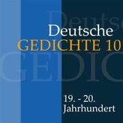Deutsche Gedichte 10: 19. - 20. Jahrhundert
