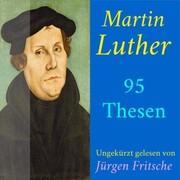 Martin Luther: 95 Thesen des Theologen Dr. Martin Luther
