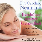 Dr. Caroline Neumann: Beschützer unserer Gesundheit. Das Immunsystem