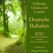 Erlkönig, Glocke und Lorelei: Deutsche Balladen