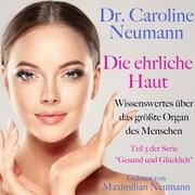 Dr. Caroline Neumann: Die ehrliche Haut. Wissenswertes über das größte Organ des Menschen