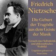 Friedrich Nietzsche: Die Geburt der Tragödie aus dem Geiste der Musik