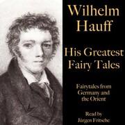 Wilhelm Hauff: His Greatest Fairy Tales