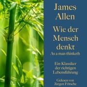 James Allen: Wie der Mensch denkt - As a man thinketh
