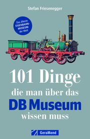 101 Dinge, die man über das DB Museum wissen muss