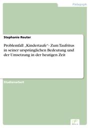 Problemfall 'Kindertaufe'- Zum Taufritus in seiner ursprünglichen Bedeutung und der Umsetzung in der heutigen Zeit - Cover