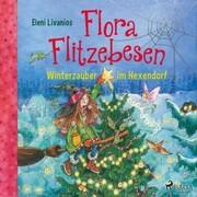 Flora Flitzebesen - Winterzauber im Hexendorf
