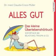 Alles gut - Das kleine Überlebenshörbuch. Soforthilfe bei Belastung, Trauma & Co.