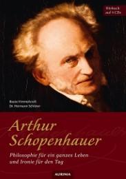 Arthur Schopenhauer - Philosophie für ein ganzes Leben und Ironie für den Tag