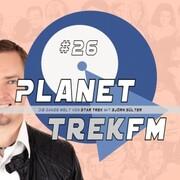 Planet Trek fm 26 - Die ganze Welt von Star Trek