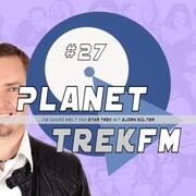 Planet Trek fm 27 - Die ganze Welt von Star Trek