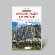 Die schönsten Wanderungen am Wasser - im Altmühltal und im Fränkischen Seenland
