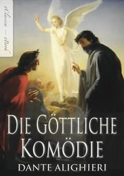 Dante Alighieri: Die Göttliche Komödie (Vollständige deutsche Ausgabe) (Illustriert)