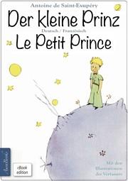 Der kleine Prinz · Le Petit Prince: Zweisprachig, mit fortlaufender Verlinkung des deutschen und französischen Textes