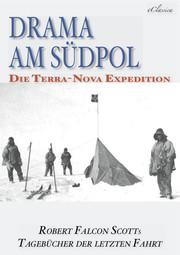 Drama am Südpol <pipe> Robert Falcon Scotts Tagebücher der letzten Fahrt (Ausgabe zum hundertsten Jahrestag)