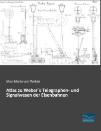 Atlas zu Weber's Telegraphen- und Signalwesen der Eisenbahnen