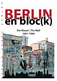 Berlin en bloc(k) - Die Mauer/The Wall 1961-1990