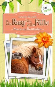 Ein Pony für alle Fälle - Zweiter Roman: Marie im Reitfieber