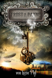 Frost & Payne - Die mechanischen Kinder 1: Die Jagd beginnt - Cover