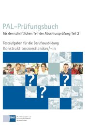 Konstruktionsmechaniker/-in - PAL-Prüfungsbuch für den schriftlichen Teil der Abschlussprüfung Teil 2