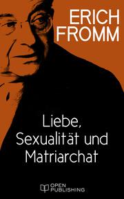 Liebe, Sexualität und Matriarchat. Beiträge zur Geschlechterfrage