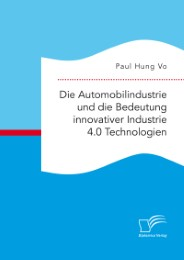 Die Automobilindustrie und die Bedeutung innovativer Industrie 4.0 Technologien