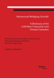 A Dictionary of the 3,500 Most Frequently Used Chinese Characters: Their Romanized Transcription in Hanyu Pinyi,. with English Meaning Definition, and Their Stroke Order. A Reference Manual