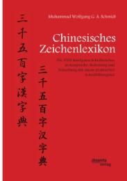 Chinesisches Zeichenlexikon. Die 3500 häufigsten Schriftzeichen in Aussprache, Bedeutung und Schreibung mit einem praktischen Schreibübungsteil