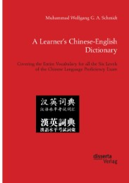 A Learner's Chinese-English Dictionary. Covering the Entire Vocabulary for all the Six Levels of the Chinese Language Proficiency Exam