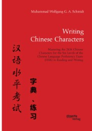 Writing Chinese Characters. Mastering the 2436 Chinese Characters for the Six Levels of the Chinese Language Proficiency Exam (HSK) in Reading and Writing