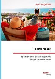 BIENVENIDO! Spanisch-Kurs für Einsteiger und Fortgeschrittene A1-B1