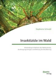 Insektizide im Wald. Anwendung im Rahmen des Waldschutzes, Ausbringungsmengen und Meinung der Bevölkerung