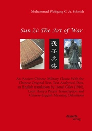 Sun Zi: The Art of War. An Ancient Chinese Military Classic With the Chinese Original Text, Text-Analytical Data, an English translation by Lionel Giles (1910), Latin Hanyu Pinyin Transcription and Chinese-English Meaning Definitions