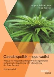 Cannabispolitik - quo vadis? Plädoyer für eine gute Beziehungsarbeit mit Jugendlichen und gegen eine Legalisierung oder Liberalisierung der Droge Cannabis