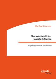 Charakter totalitärer Herrschaftsformen. Psychogramme des Bösen - Cover