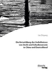 Die Entwicklung des Verhältnisses von Strafe und Schadensersatz in China und Deutschland