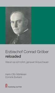 Erzbischof Conrad Gröber reloaded - Warum es sich lohnt, genauer hinzuschauen