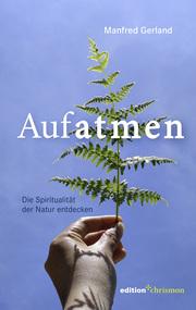 Aufatmen - Die Spiritualität der Natur entdecken