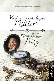 Verehrungswürdigste Mutter - Mein lieber Fritz ...