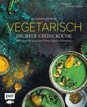 Aromenfeuerwerk - Die neue grüne Küche - Cover