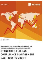 Standards für das Compliance Management nach IDW PS 980 ff. Wie sinnvoll sind die Präventivmaßnahmen zur Verhinderung von Wirtschaftskriminalität?
