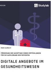 Digitale Angebote im Gesundheitswesen. Förderung der Akzeptanz sowie Empfehlungen für die Aufklärung der Patienten