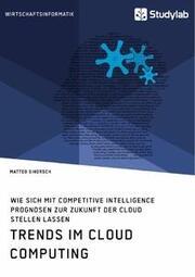 Trends im Cloud Computing. Wie sich mit Competitive Intelligence Prognosen zur Zukunft der Cloud stellen lassen