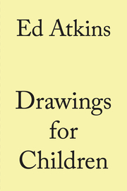 Ed Atkins. Drawings for Children