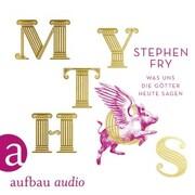 Mythos - Was uns die Götter heute sagen (Ungekürzt)