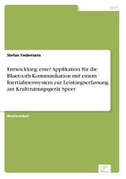 Entwicklung einer Applikation für die Bluetooth-Kommunikation mit einem Inertialmesssystem zur Leistungserfassung am Krafttrainingsgerät Speer