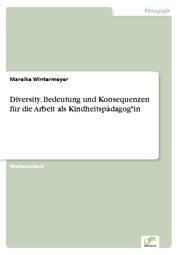 Diversity. Bedeutung und Konsequenzen für die Arbeit als Kindheitspädagog