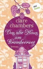 Das alte Haus am Brombeerweg - Ein Roman von der britischen Bestsellerautorin von 'Kleine Freuden'