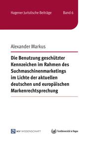 Die Benutzung geschützter Kennzeichen im Rahmen des Suchmaschinenmarketings im Lichte der aktuellen deutschen und europäischen Markenrechtsprechung