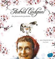 Astrid Lindgren - Ihre fantastische Geschichte